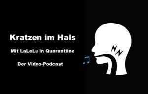 Kratzen im Hals - Mit LaLeLu in Quarantäne, der Video-Podcast
